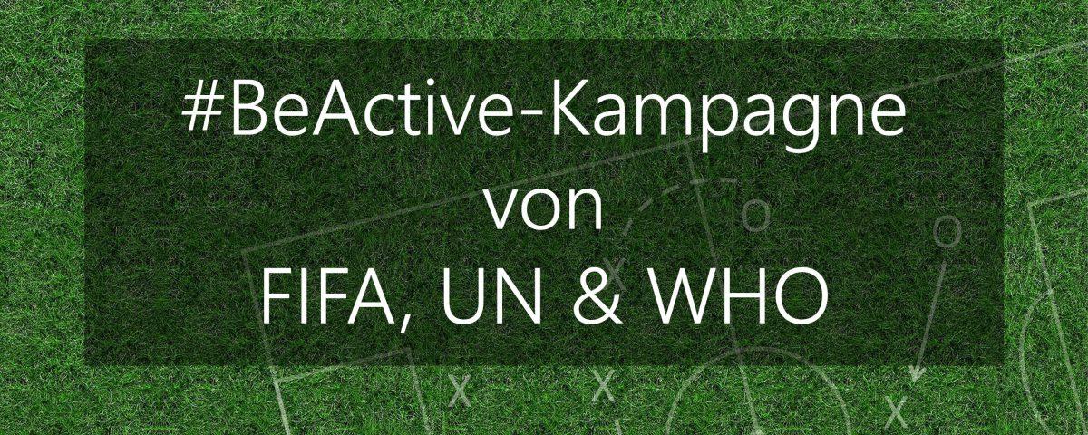 #beactive-kampagne der fifa, un und who