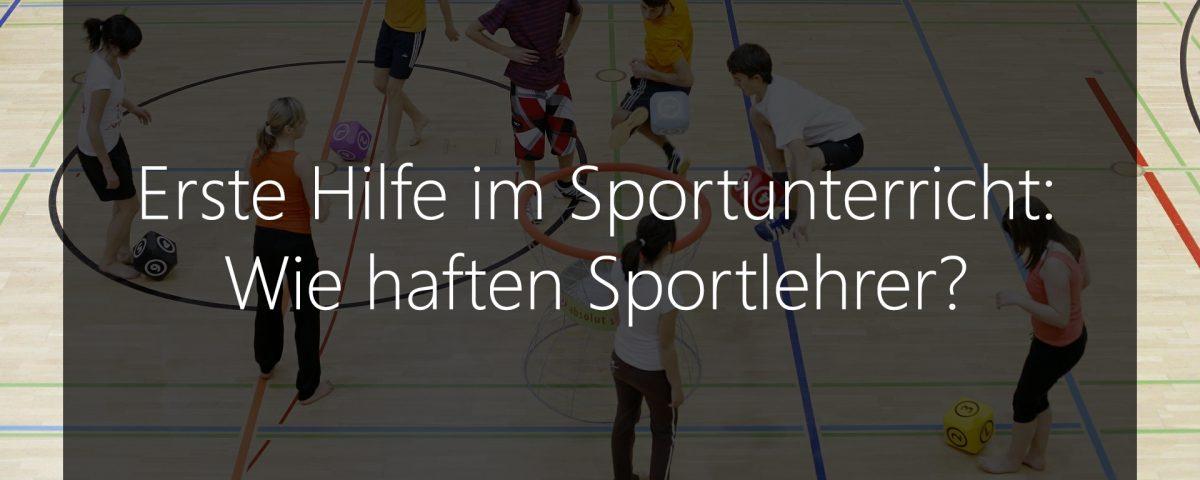Haftung bei Erste Hilfe Maßnahmen von Sportlehrern im Sportunterricht