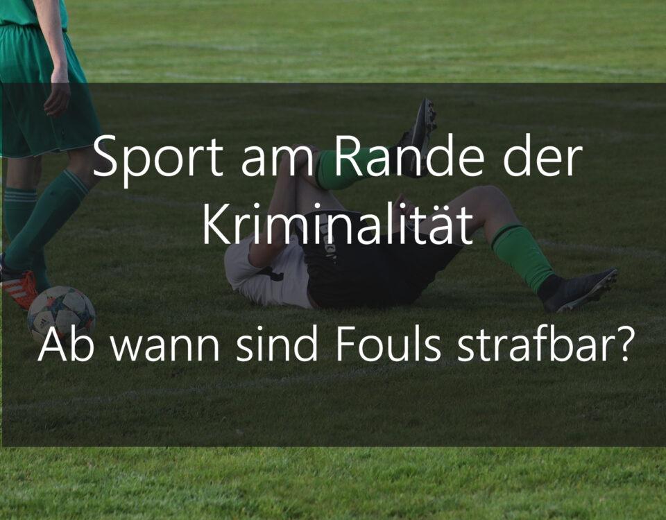 Sport am Rande der Kriminalität - Wann werden Regelverstöße strafrechtlich relevant?