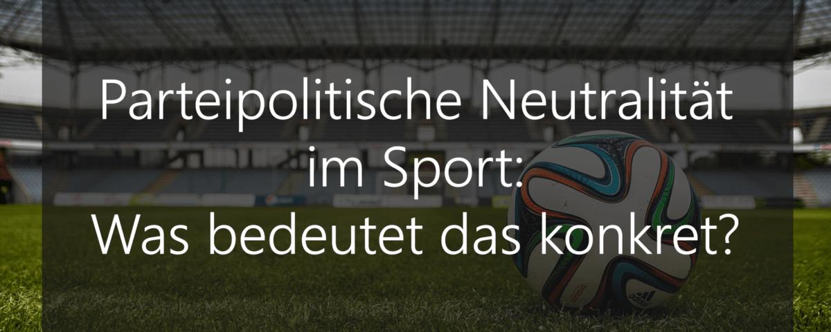 Parteipolitische Neutralität im Sport: Was bedeutet das im konkreten Fall?